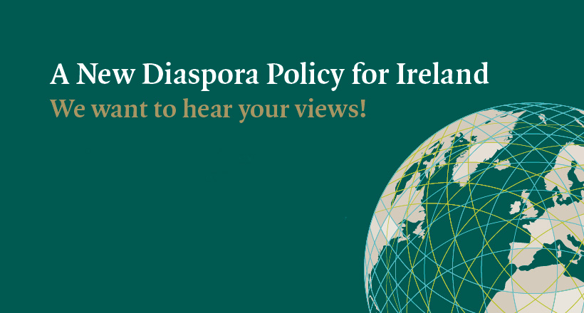 A New Diaspora Policy for Ireland - we want to hear from you!