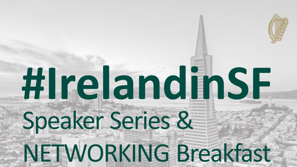 #IrelandinSF Speaker Series & Networking Breakfast