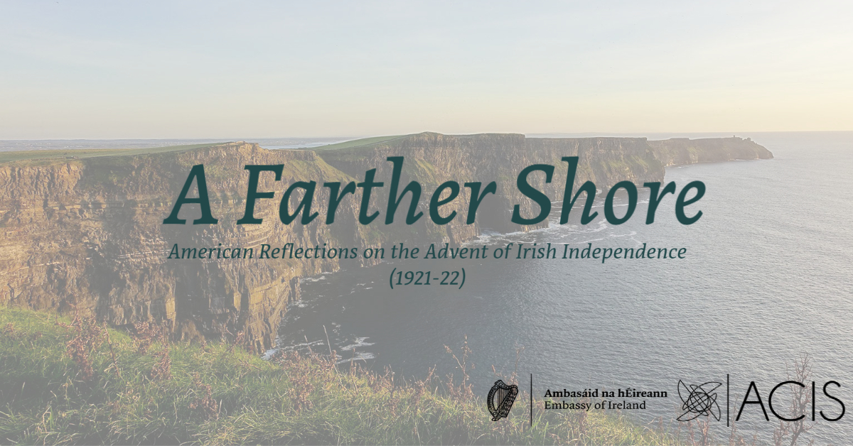 """A Farther Shore"": American Reflections on the Advent of Irish Independence (1921-22)"